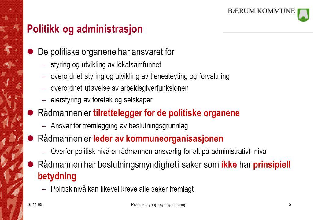 16.11.09Politisk styring og organisering5 Politikk og administrasjon lDe politiske organene har ansvaret for  styring og utvikling av lokalsamfunnet