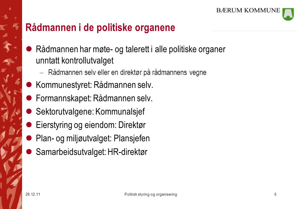 28.12.11Politisk styring og organisering6 Rådmannen i de politiske organene lRådmannen har møte- og talerett i alle politiske organer unntatt kontroll