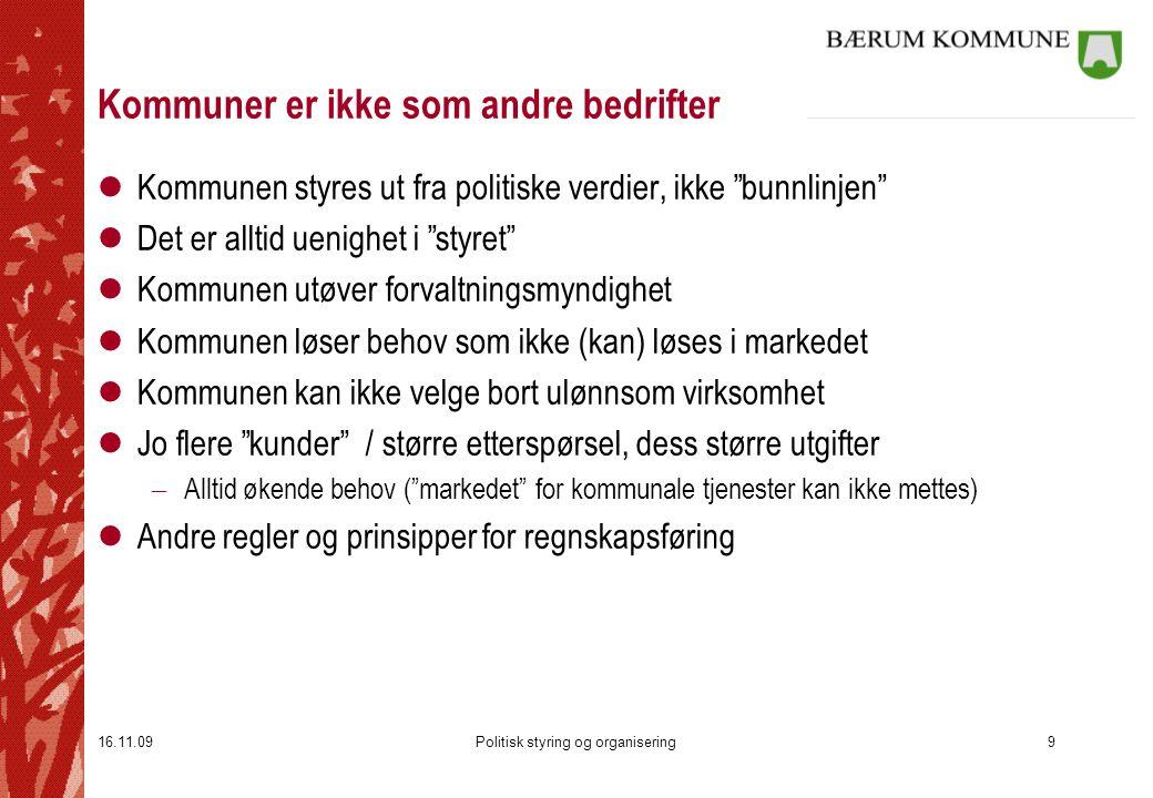 """16.11.09Politisk styring og organisering9 Kommuner er ikke som andre bedrifter lKommunen styres ut fra politiske verdier, ikke """"bunnlinjen"""" lDet er al"""