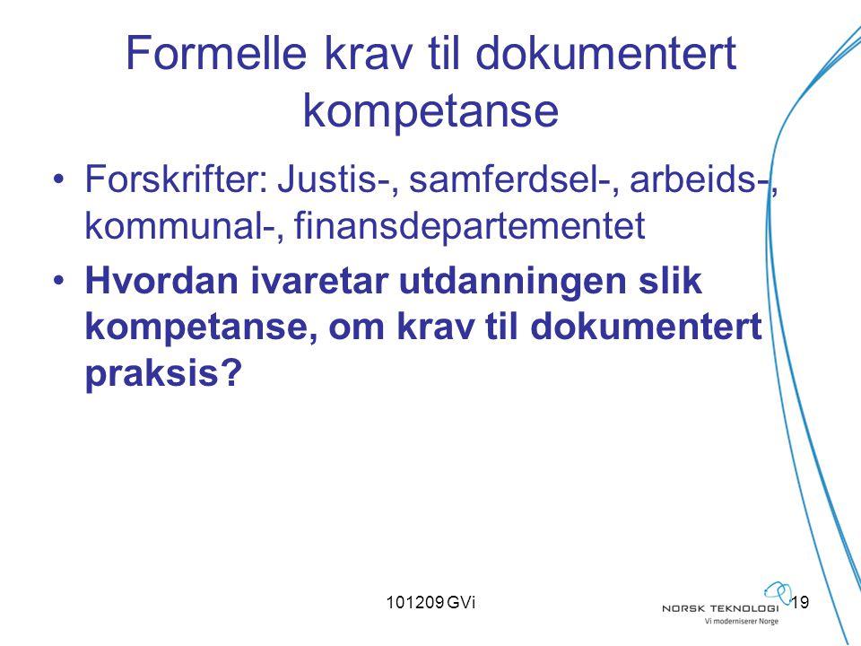101209 GVi19 Formelle krav til dokumentert kompetanse Forskrifter: Justis-, samferdsel-, arbeids-, kommunal-, finansdepartementet Hvordan ivaretar utd