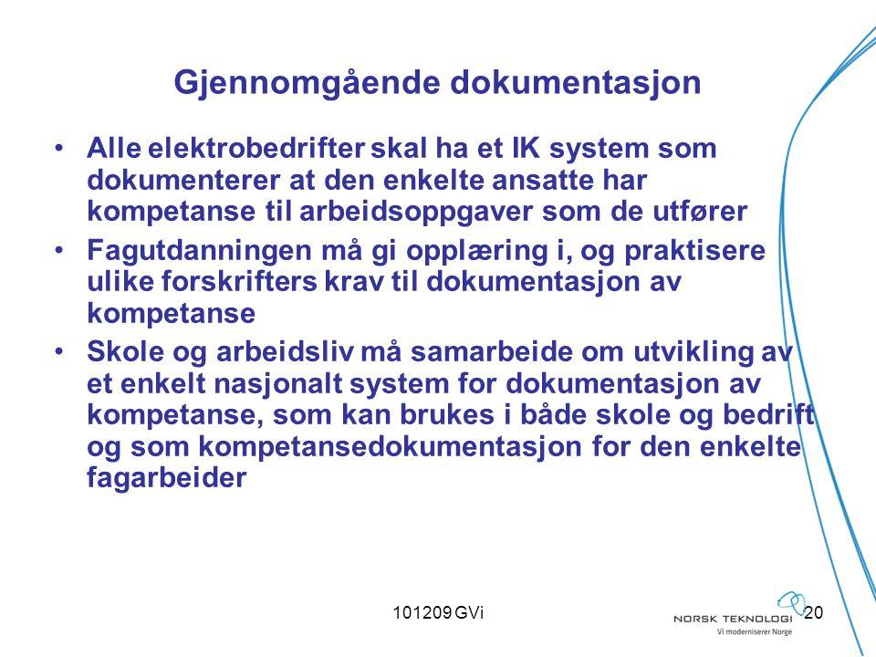 101209 GVi20 Gjennomgående dokumentasjon Alle elektrobedrifter skal ha et IK system som dokumenterer at den enkelte ansatte har kompetanse til arbeids