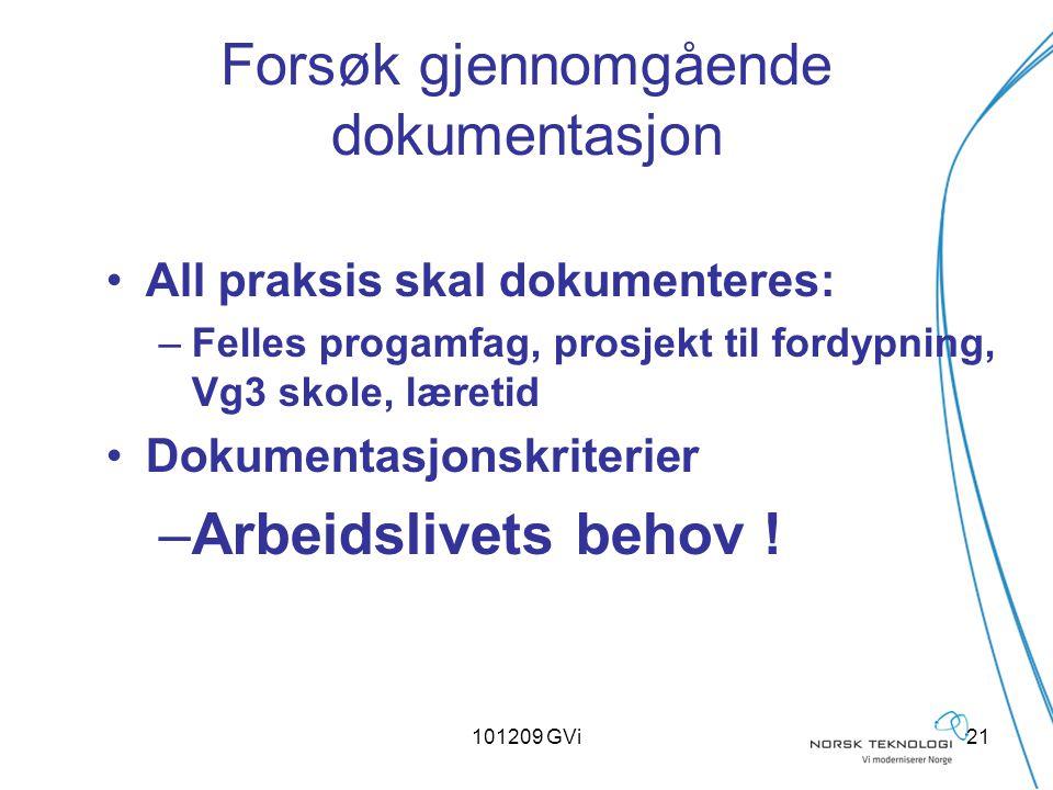101209 GVi21 Forsøk gjennomgående dokumentasjon All praksis skal dokumenteres: –Felles progamfag, prosjekt til fordypning, Vg3 skole, læretid Dokument