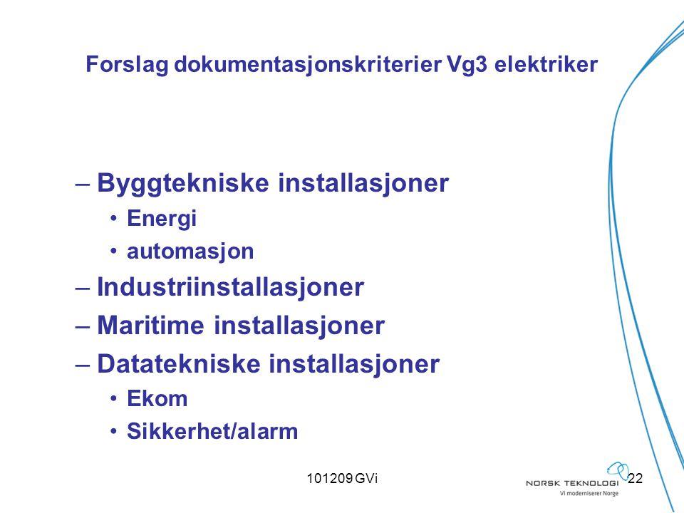 101209 GVi22 Forslag dokumentasjonskriterier Vg3 elektriker –Byggtekniske installasjoner Energi automasjon –Industriinstallasjoner –Maritime installas