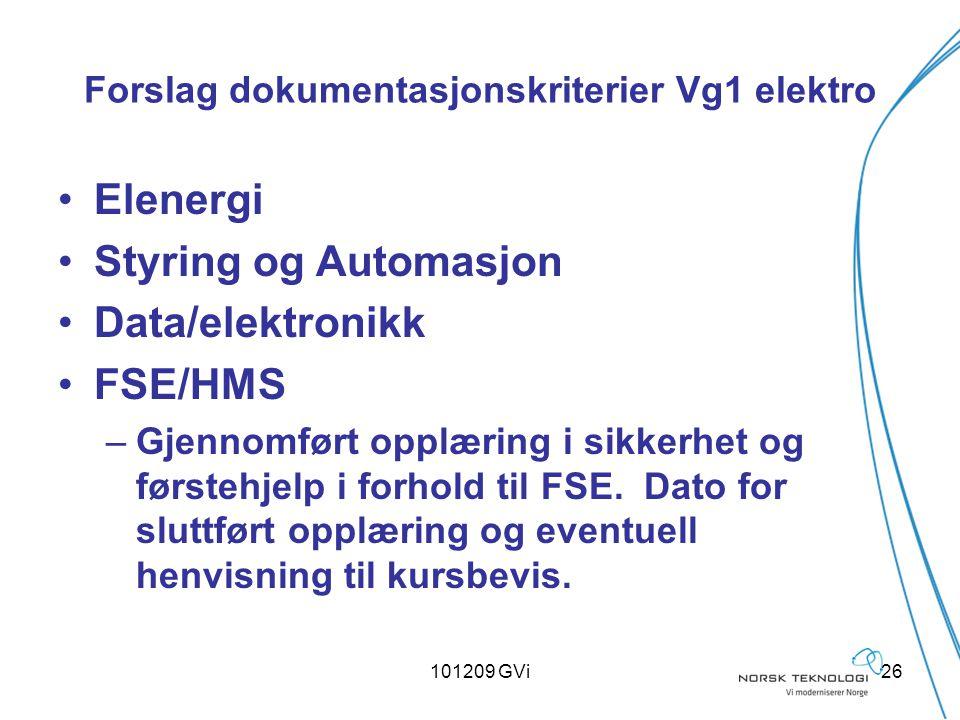 101209 GVi26 Forslag dokumentasjonskriterier Vg1 elektro Elenergi Styring og Automasjon Data/elektronikk FSE/HMS –Gjennomført opplæring i sikkerhet og