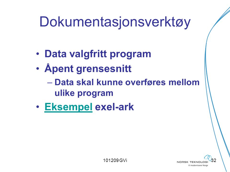 101209 GVi32 Dokumentasjonsverktøy Data valgfritt program Åpent grensesnitt –Data skal kunne overføres mellom ulike program Eksempel exel-arkEksempel