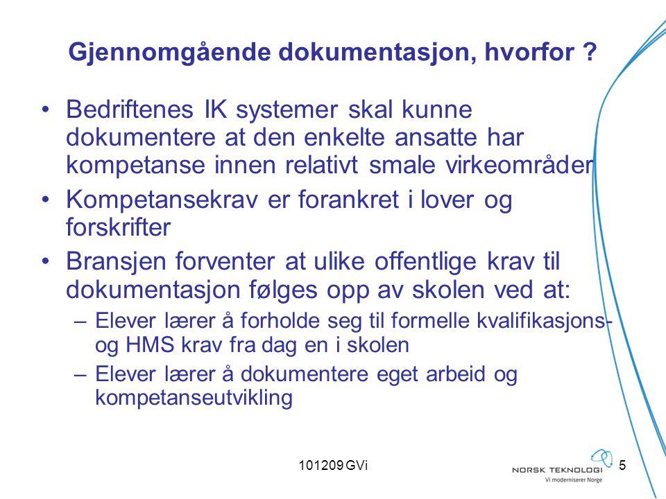101209 GVi5 Gjennomgående dokumentasjon, hvorfor ? Bedriftenes IK systemer skal kunne dokumentere at den enkelte ansatte har kompetanse innen relativt