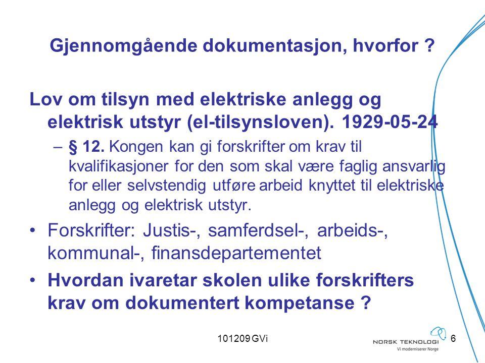 101209 GVi7 Dokumentasjon: Nyutdannet f agarbeider har følgende dokumentasjon på kompetanse Hva nyutdannet fagarbeider utføre av selvstendig elarbeid.