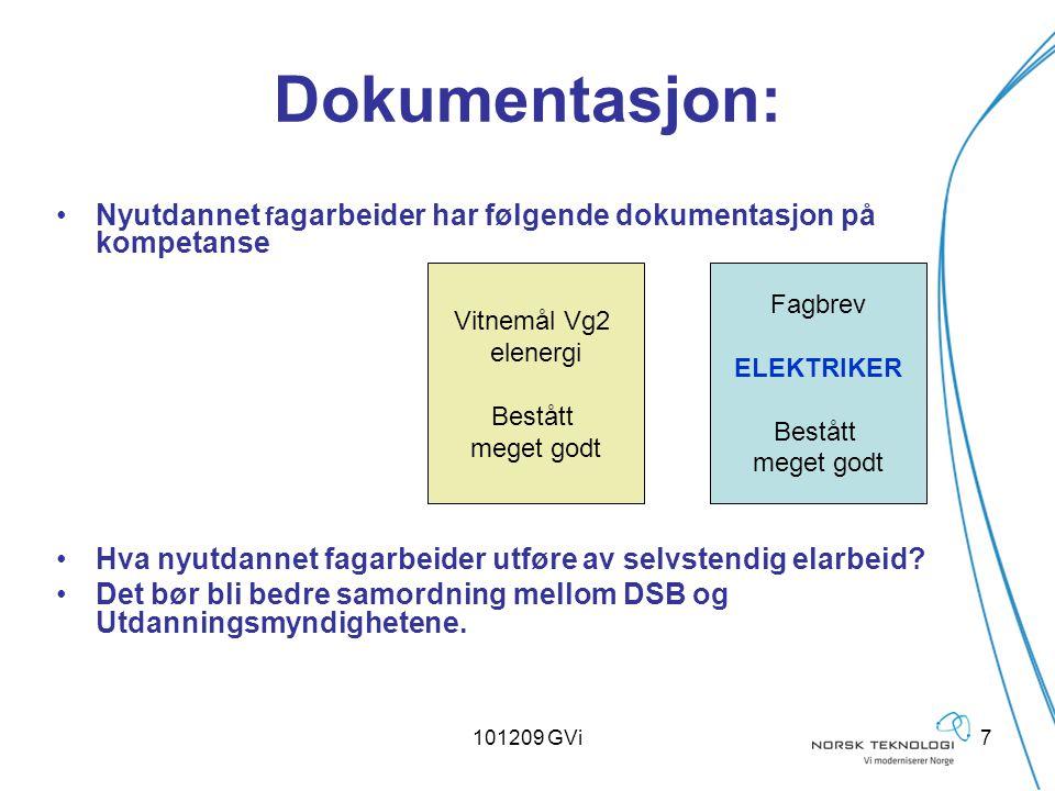 101209 GVi7 Dokumentasjon: Nyutdannet f agarbeider har følgende dokumentasjon på kompetanse Hva nyutdannet fagarbeider utføre av selvstendig elarbeid?