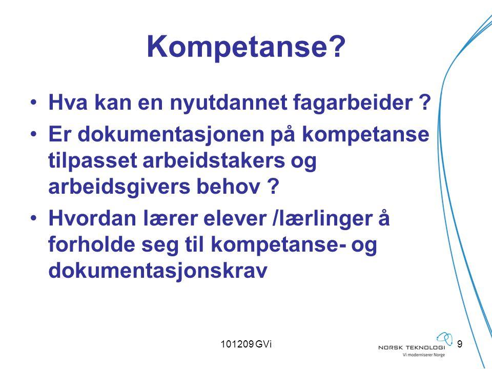 101209 GVi9 Kompetanse? Hva kan en nyutdannet fagarbeider ? Er dokumentasjonen på kompetanse tilpasset arbeidstakers og arbeidsgivers behov ? Hvordan