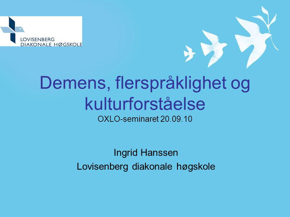 Demens, flerspråklighet og kulturforståelse OXLO-seminaret 20.09.10 Ingrid Hanssen Lovisenberg diakonale høgskole