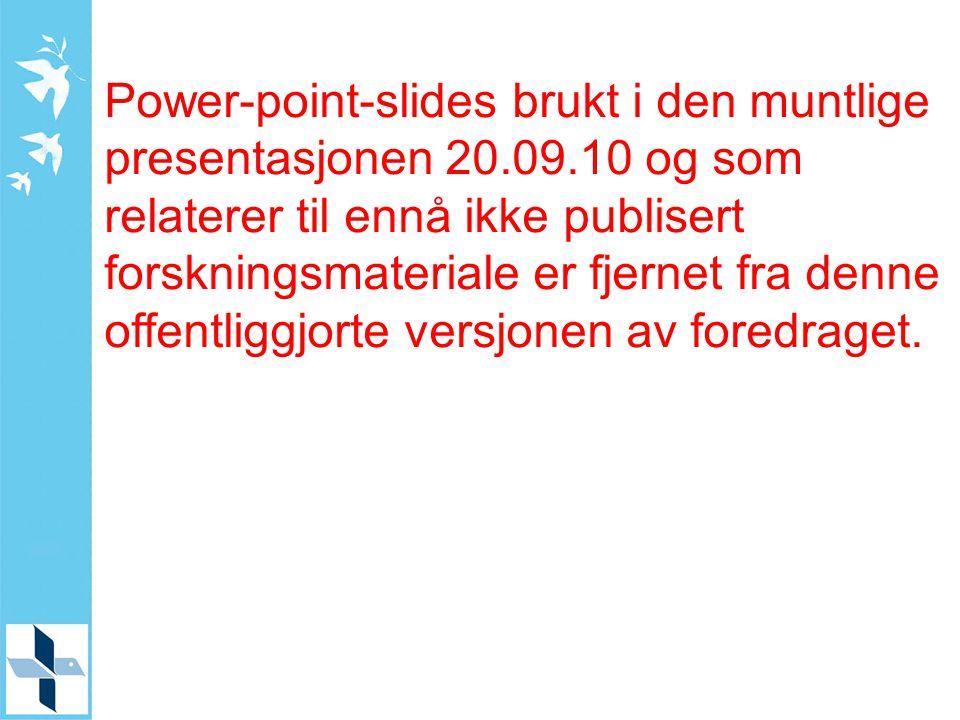 Power-point-slides brukt i den muntlige presentasjonen 20.09.10 og som relaterer til ennå ikke publisert forskningsmateriale er fjernet fra denne offentliggjorte versjonen av foredraget.