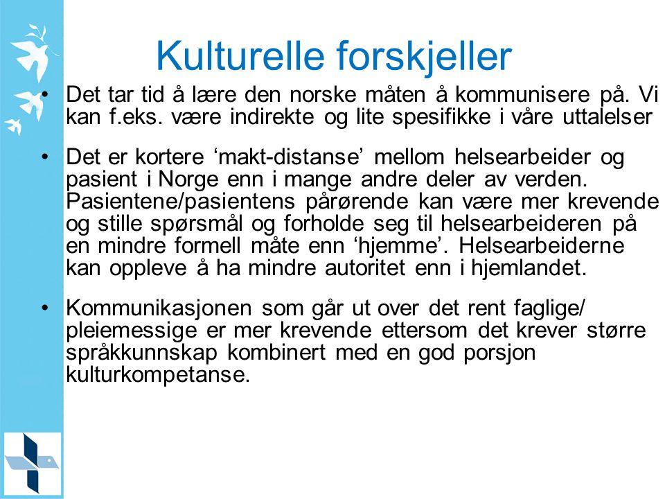 Kulturelle forskjeller Det tar tid å lære den norske måten å kommunisere på. Vi kan f.eks. være indirekte og lite spesifikke i våre uttalelser Det er