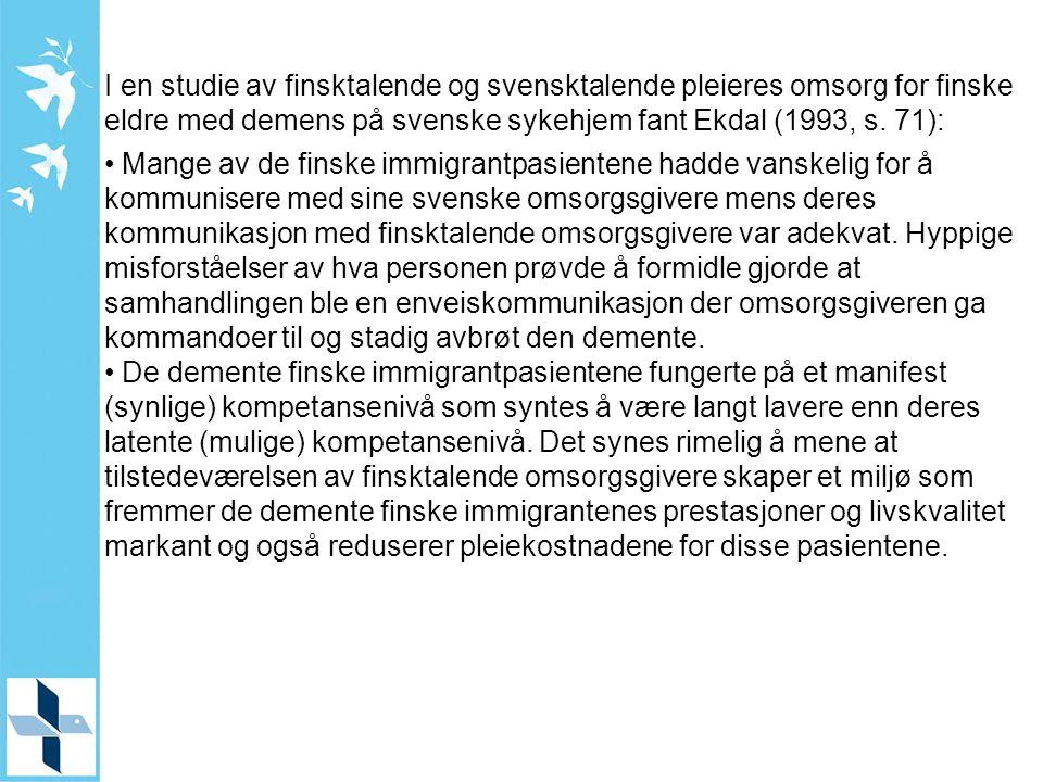 I en studie av finsktalende og svensktalende pleieres omsorg for finske eldre med demens på svenske sykehjem fant Ekdal (1993, s. 71): Mange av de fin