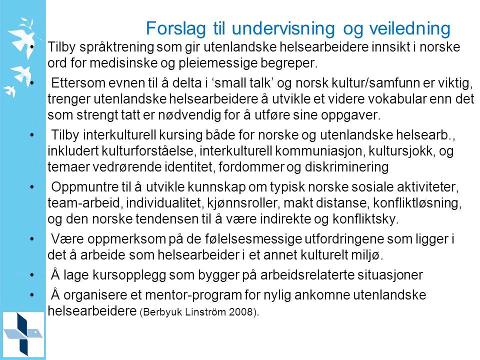 Forslag til undervisning og veiledning Tilby språktrening som gir utenlandske helsearbeidere innsikt i norske ord for medisinske og pleiemessige begreper.