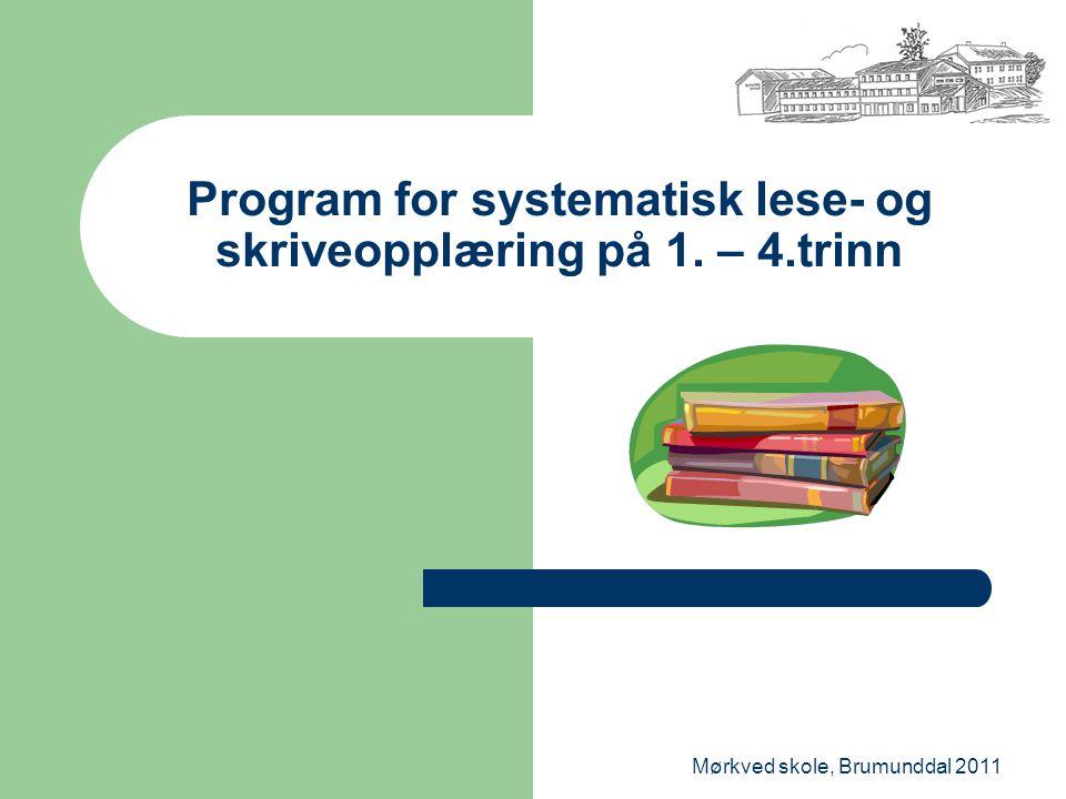 Mørkved skole, Brumunddal 2011 Program for systematisk lese- og skriveopplæring på 1. – 4.trinn