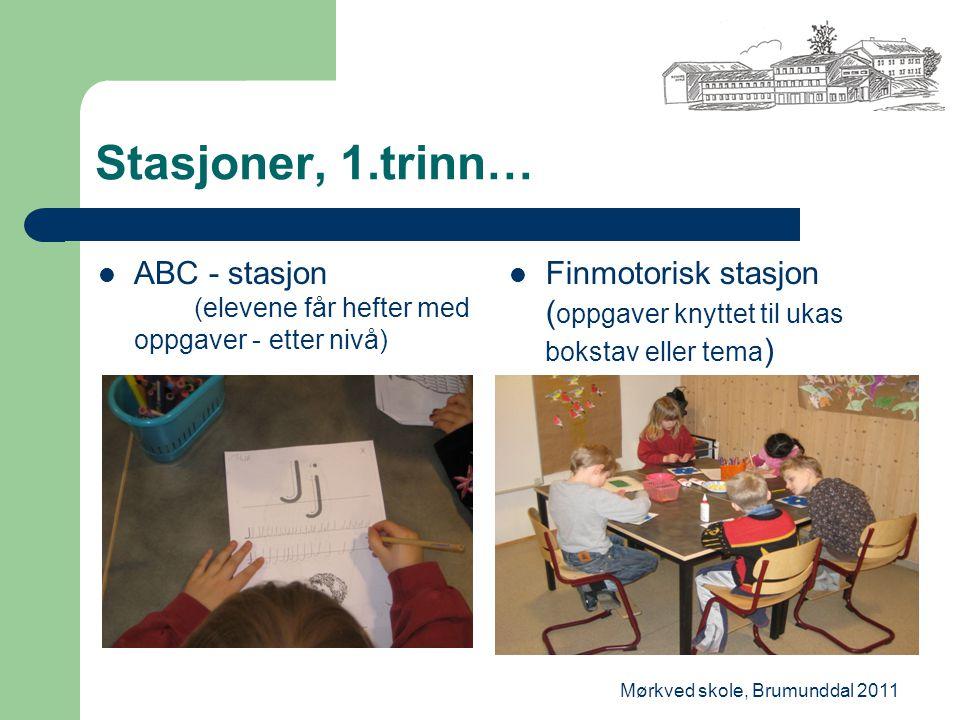 Mørkved skole, Brumunddal 2011 Stasjoner, 1.trinn… ABC - stasjon (elevene får hefter med oppgaver - etter nivå) Finmotorisk stasjon ( oppgaver knyttet til ukas bokstav eller tema )