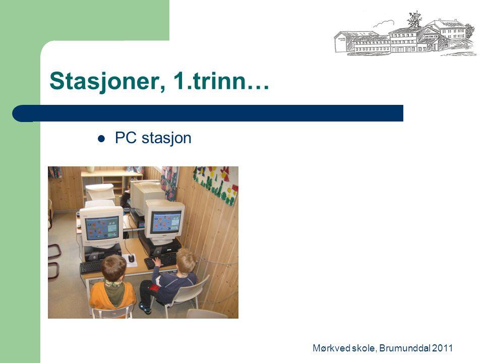 Mørkved skole, Brumunddal 2011 Stasjoner, 1.trinn… PC stasjon