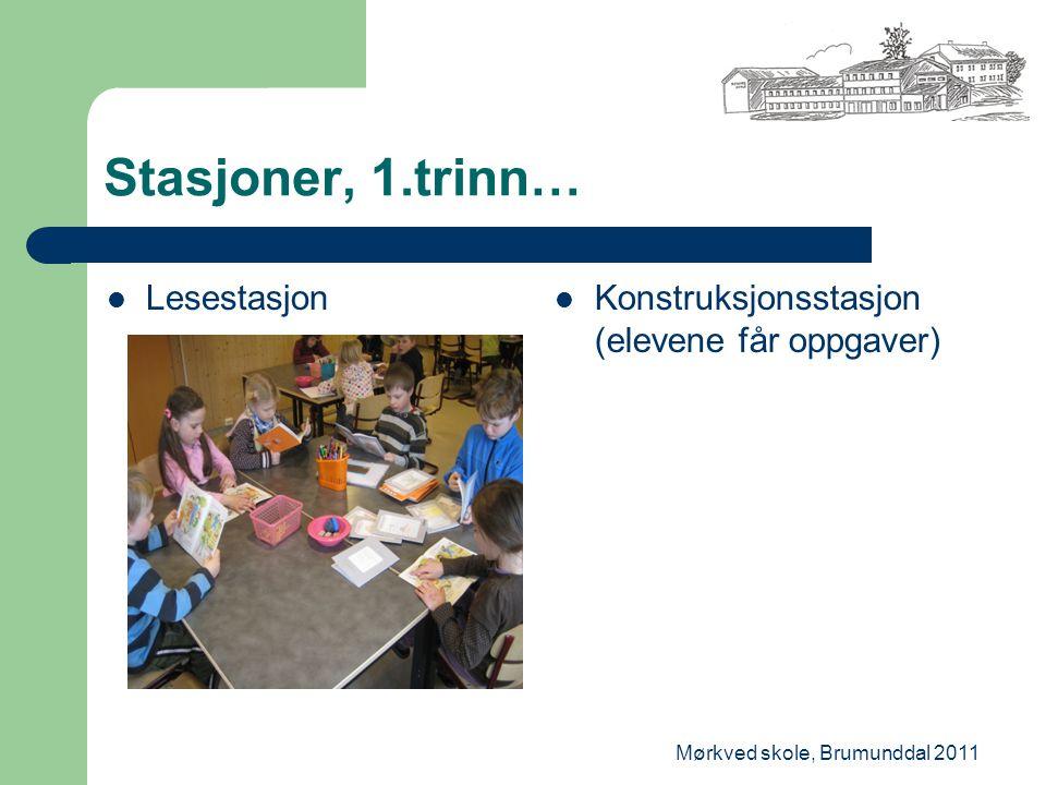 Mørkved skole, Brumunddal 2011 Stasjoner, 1.trinn… Lesestasjon Konstruksjonsstasjon (elevene får oppgaver)