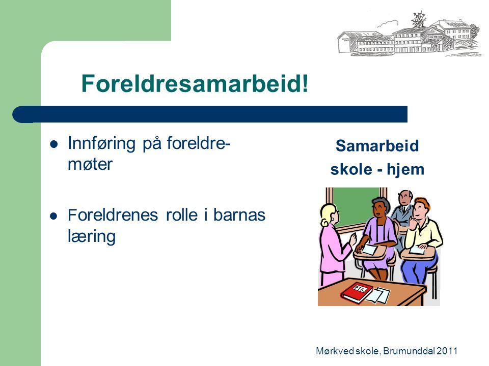 Mørkved skole, Brumunddal 2011 Foreldresamarbeid! Innføring på foreldre- møter F oreldrenes rolle i barnas læring Samarbeid skole - hjem