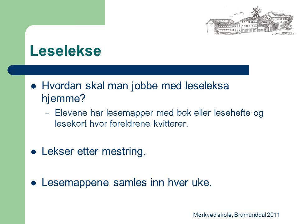 Mørkved skole, Brumunddal 2011 Leselekse Hvordan skal man jobbe med leseleksa hjemme? – Elevene har lesemapper med bok eller lesehefte og lesekort hvo