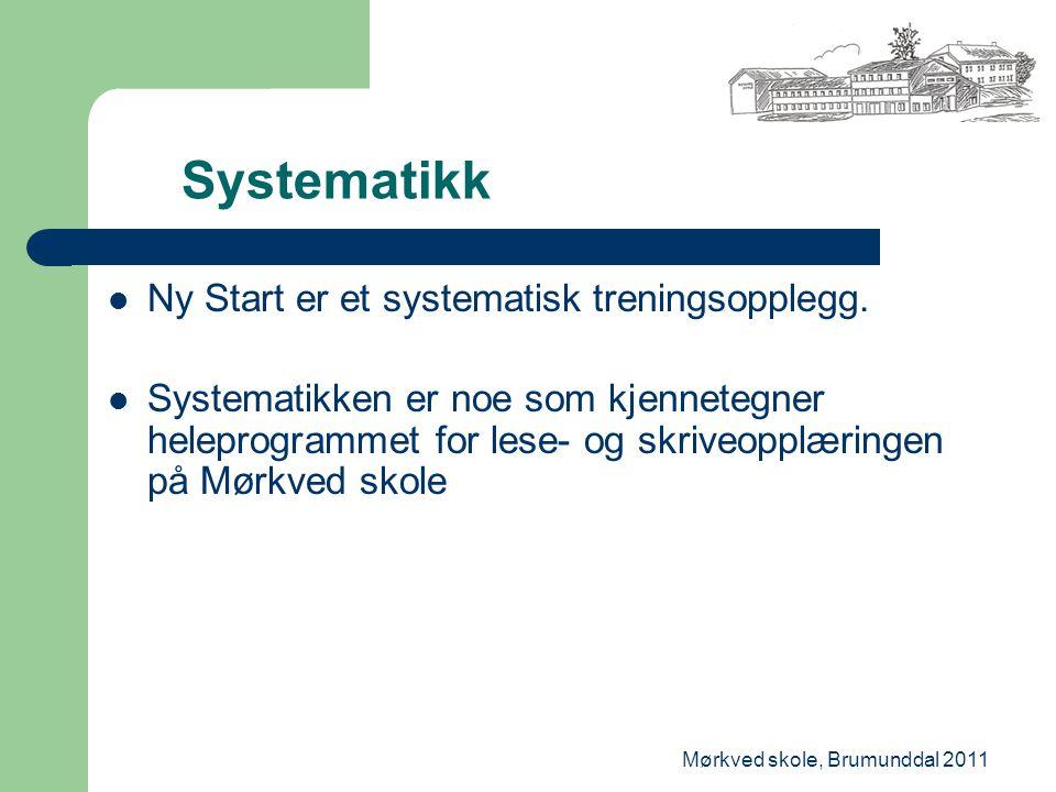 Mørkved skole, Brumunddal 2011 Systematikk Ny Start er et systematisk treningsopplegg. Systematikken er noe som kjennetegner heleprogrammet for lese-