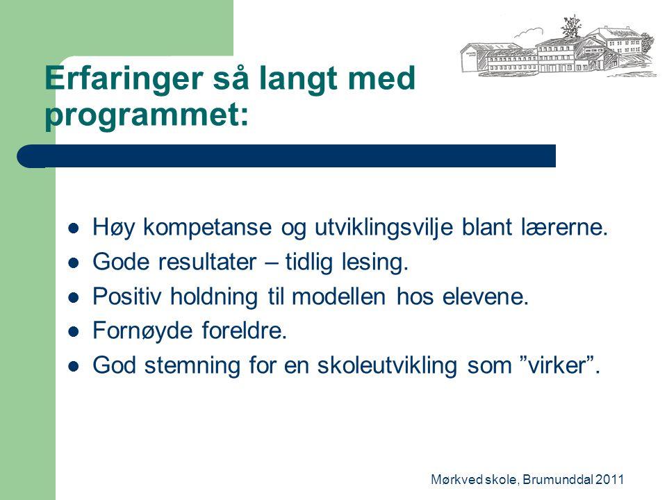 Mørkved skole, Brumunddal 2011 Erfaringer så langt med programmet: Høy kompetanse og utviklingsvilje blant lærerne.