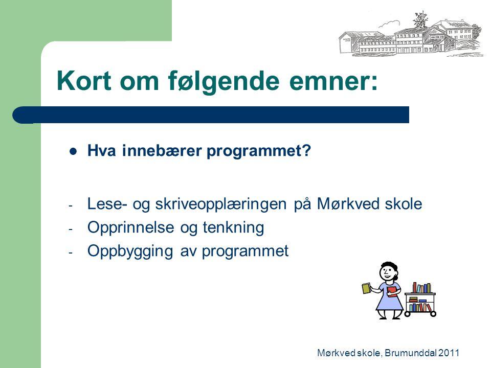 Mørkved skole, Brumunddal 2011 Kort om følgende emner: Hva innebærer programmet? - Lese- og skriveopplæringen på Mørkved skole - Opprinnelse og tenkni
