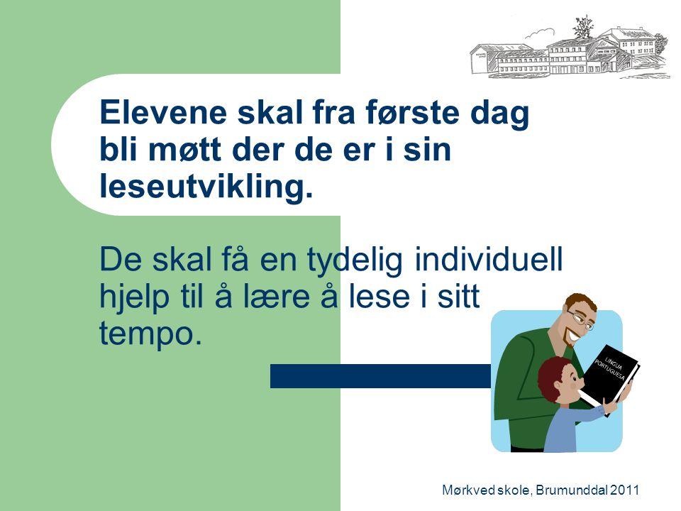 Mørkved skole, Brumunddal 2011 Elevene skal fra første dag bli møtt der de er i sin leseutvikling. De skal få en tydelig individuell hjelp til å lære