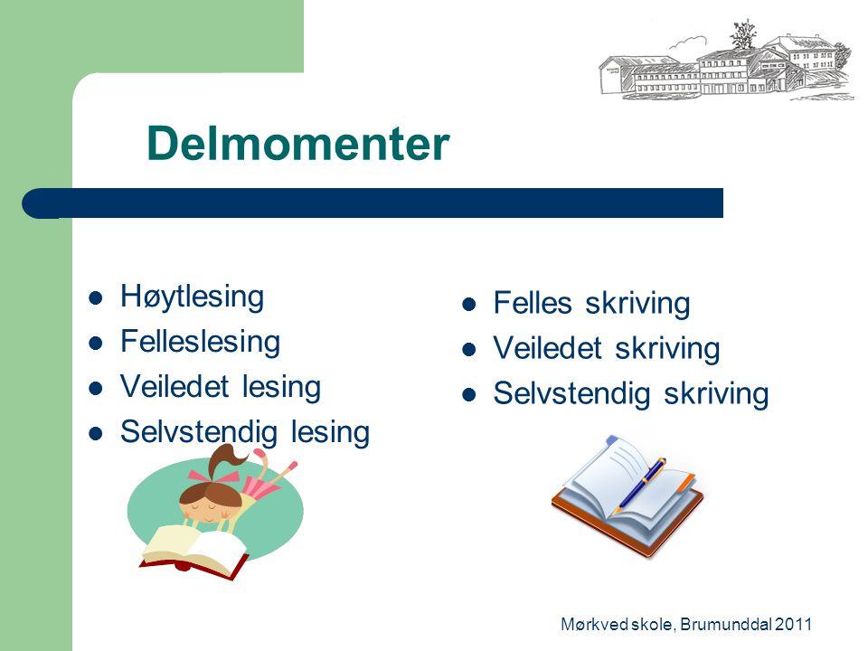 Mørkved skole, Brumunddal 2011 Delmomenter Høytlesing Felleslesing Veiledet lesing Selvstendig lesing Felles skriving Veiledet skriving Selvstendig skriving