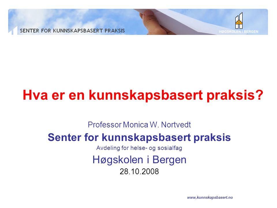 www,kunnskapsbasert.no Hva forbinder dere med kunnskapsbasert praksis?