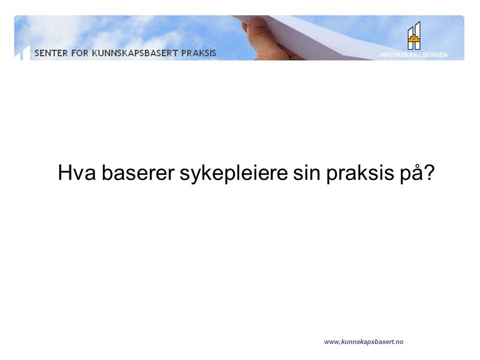 www,kunnskapsbasert.no Hva baserer sykepleiere sin praksis på.