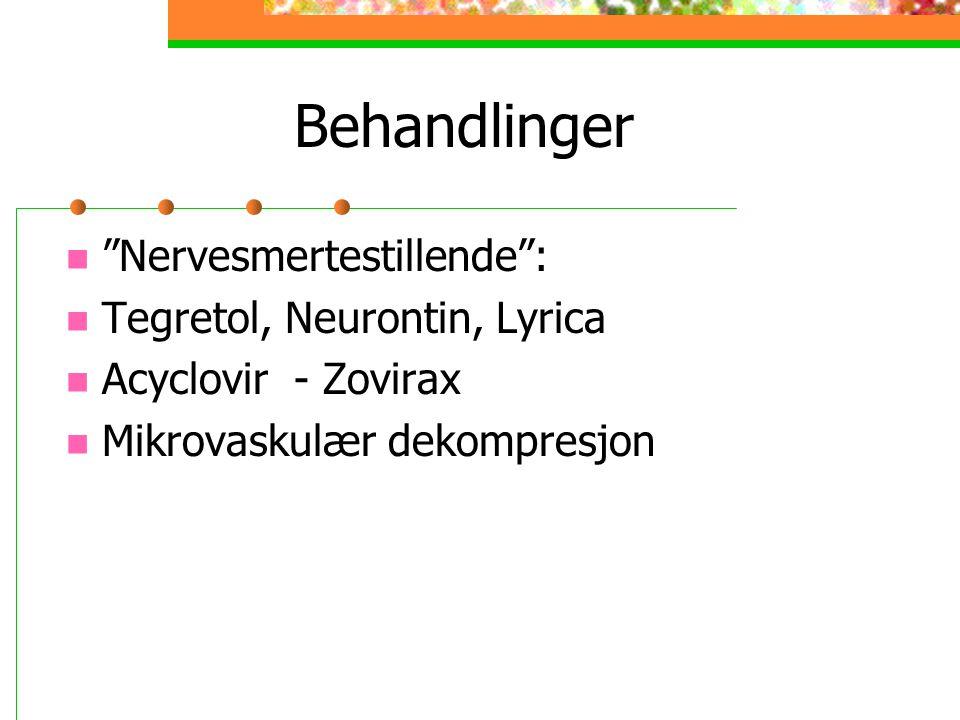 Behandlinger Nervesmertestillende : Tegretol, Neurontin, Lyrica Acyclovir - Zovirax Mikrovaskulær dekompresjon