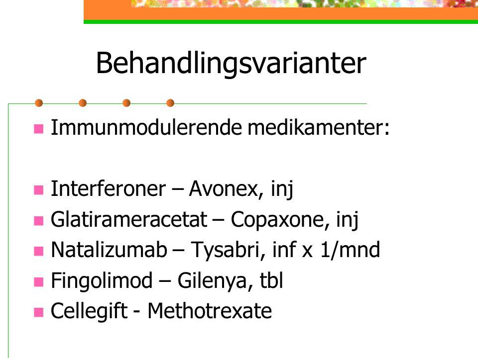 Behandlingsvarianter Immunmodulerende medikamenter: Interferoner – Avonex, inj Glatirameracetat – Copaxone, inj Natalizumab – Tysabri, inf x 1/mnd Fingolimod – Gilenya, tbl Cellegift - Methotrexate