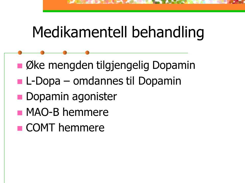Medikamentell behandling Øke mengden tilgjengelig Dopamin L-Dopa – omdannes til Dopamin Dopamin agonister MAO-B hemmere COMT hemmere