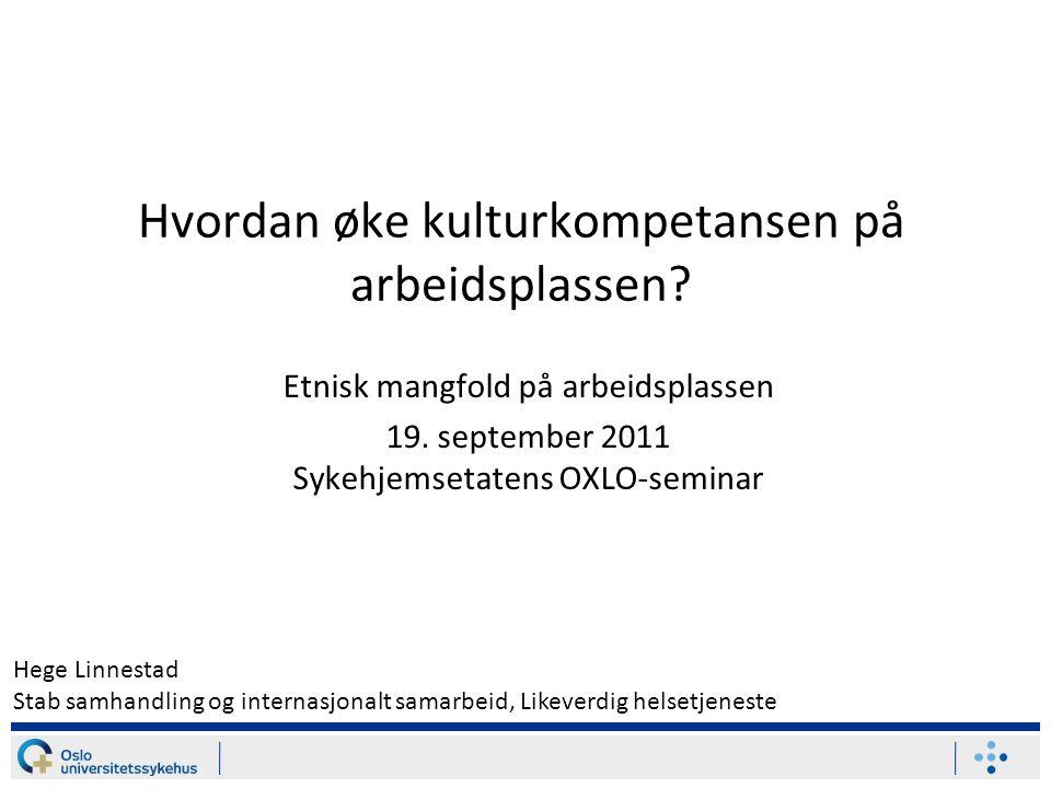 12 Strategi for likeverdig helsetjeneste og mangfold Oslo universitetssykehus skal tilby gode og likeverdige helsetjenester til alle som trenger det, når de trenger det, uavhengig av alder, kjønn, bosted, sosioøkonomiske forutsetninger, språk, seksuell legning, etnisk bakgrunn, tro- og livssyn og funksjonsevne.