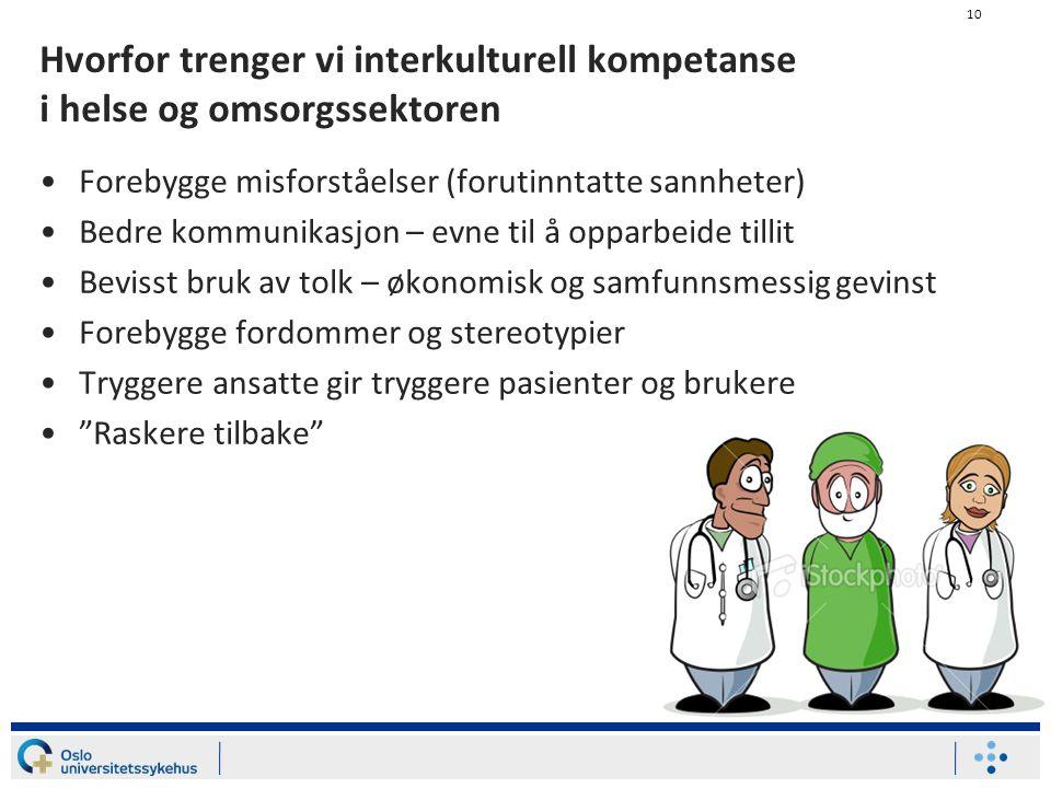 10 Hvorfor trenger vi interkulturell kompetanse i helse og omsorgssektoren Forebygge misforståelser (forutinntatte sannheter) Bedre kommunikasjon – ev