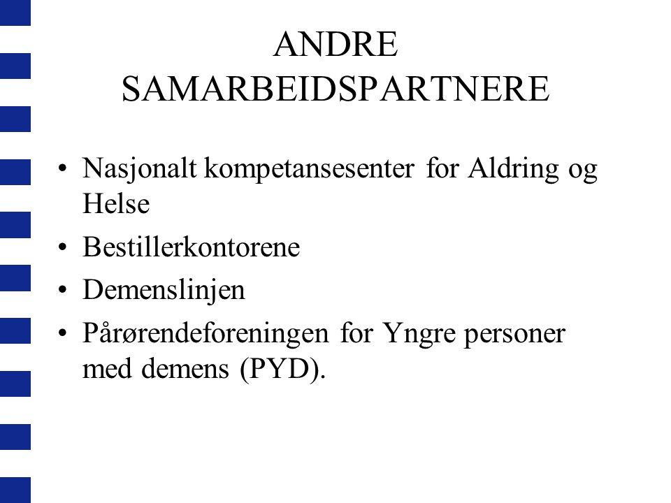 ANDRE SAMARBEIDSPARTNERE Nasjonalt kompetansesenter for Aldring og Helse Bestillerkontorene Demenslinjen Pårørendeforeningen for Yngre personer med demens (PYD).