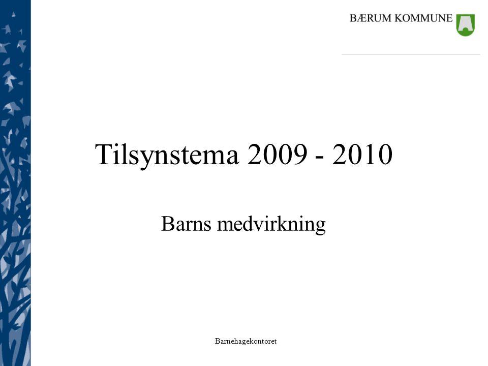 Barnehagekontoret Tilsynstema 2009 - 2010 Barns medvirkning