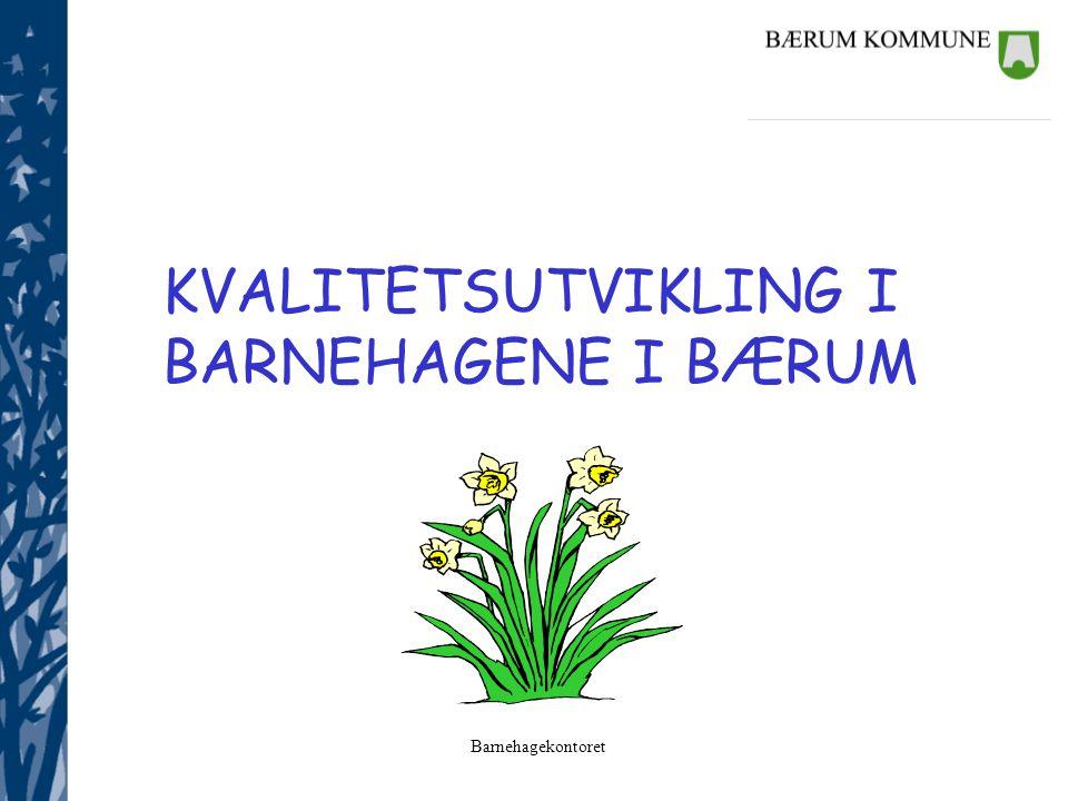 Barnehagekontoret KVALITETSUTVIKLING I BARNEHAGENE I BÆRUM