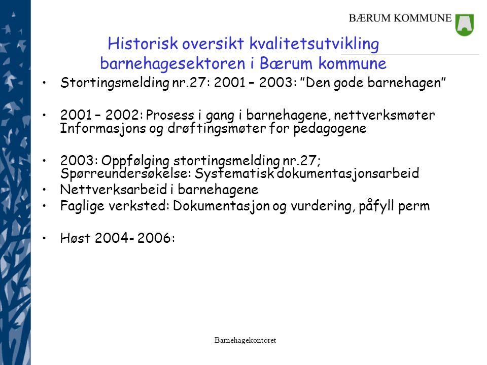 """Historisk oversikt kvalitetsutvikling barnehagesektoren i Bærum kommune Stortingsmelding nr.27: 2001 – 2003: """"Den gode barnehagen"""" 2001 – 2002: Proses"""