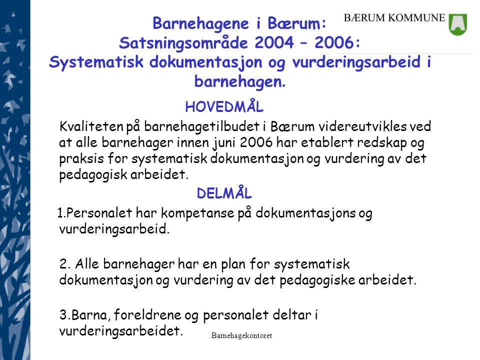 Barnehagekontoret Barnehagene i Bærum: Satsningsområde 2004 – 2006: Systematisk dokumentasjon og vurderingsarbeid i barnehagen. HOVEDMÅL Kvaliteten på
