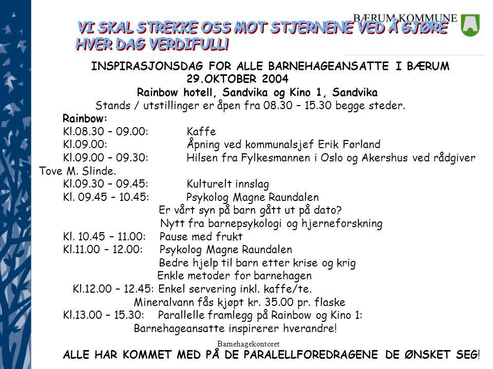 Barnehagekontoret INSPIRASJONSDAG FOR ALLE BARNEHAGEANSATTE I BÆRUM 29.OKTOBER 2004 Rainbow hotell, Sandvika og Kino 1, Sandvika Stands / utstillinger