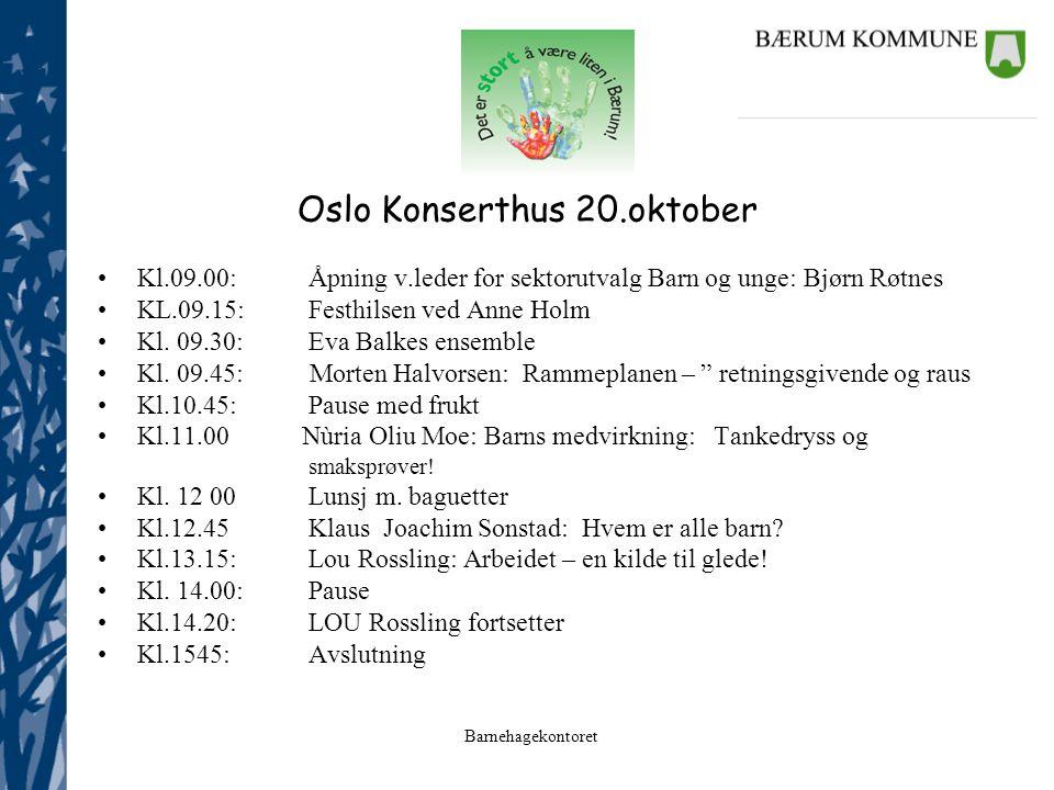 Barnehagekontoret Kl.09.00:Åpning v.leder for sektorutvalg Barn og unge: Bjørn Røtnes KL.09.15:Festhilsen ved Anne Holm Kl. 09.30: Eva Balkes ensemble