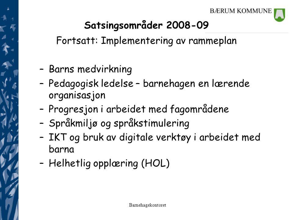 Barnehagekontoret Satsingsområder 2008-09 Fortsatt: Implementering av rammeplan –Barns medvirkning –Pedagogisk ledelse – barnehagen en lærende organis