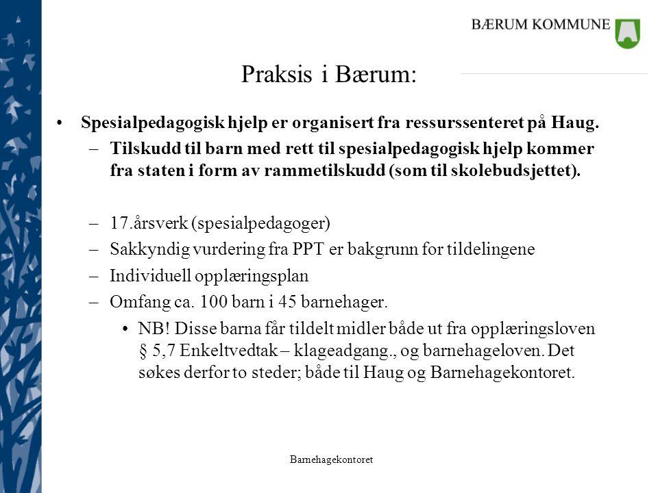 Barnehagekontoret Praksis i Bærum: Spesialpedagogisk hjelp er organisert fra ressurssenteret på Haug. –Tilskudd til barn med rett til spesialpedagogis