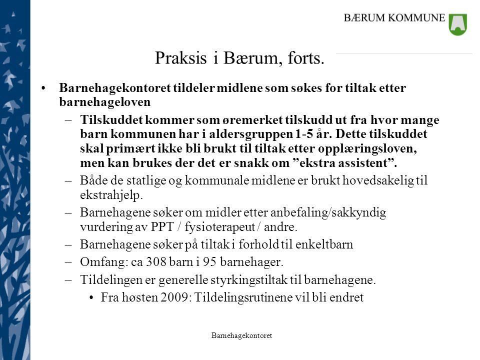 Barnehagekontoret Praksis i Bærum, forts. Barnehagekontoret tildeler midlene som søkes for tiltak etter barnehageloven –Tilskuddet kommer som øremerke