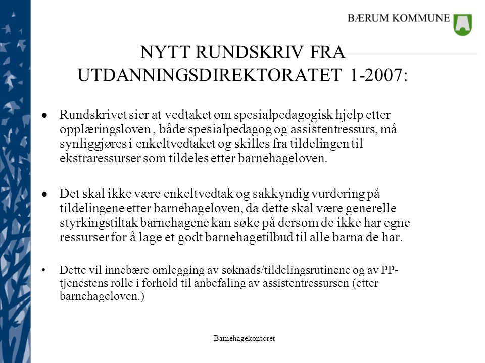 Barnehagekontoret NYTT RUNDSKRIV FRA UTDANNINGSDIREKTORATET 1-2007:  Rundskrivet sier at vedtaket om spesialpedagogisk hjelp etter opplæringsloven, b
