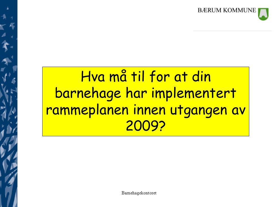 Barnehagekontoret Tilsyn på kvalitetsutvikling 2008-09 Implementering av rammeplanen 1.Barnehagens aktivitetsplan for implementering Mal sendes ut.