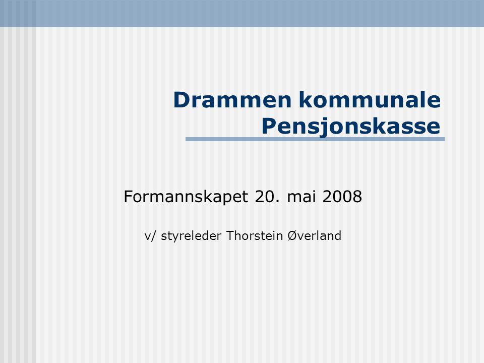 Drammen kommunale Pensjonskasse Formannskapet 20. mai 2008 v/ styreleder Thorstein Øverland