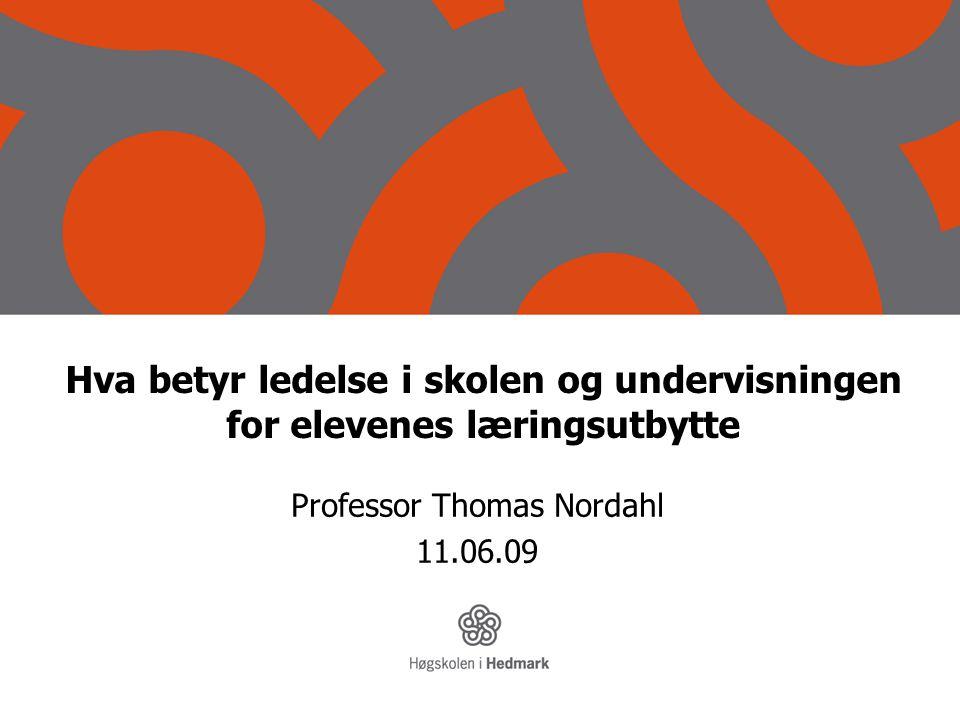 Hva betyr ledelse i skolen og undervisningen for elevenes læringsutbytte Professor Thomas Nordahl 11.06.09
